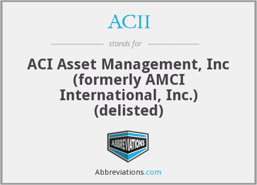 ACII - ACI Asset Management, Inc (formerly AMCI International, Inc.) (delisted)