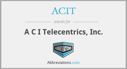 ACIT - A C I Telecentrics, Inc.