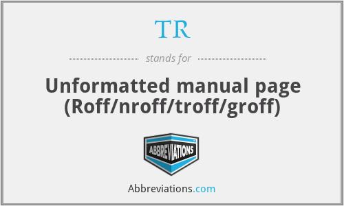 TR - Unformatted manual page (Roff/nroff/troff/groff)