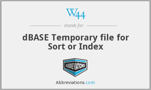W44 - dBASE Temporary file for Sort or Index