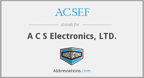 ACSEF - A C S Electronics, LTD.