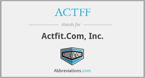 ACTFF - Actfit.Com, Inc.