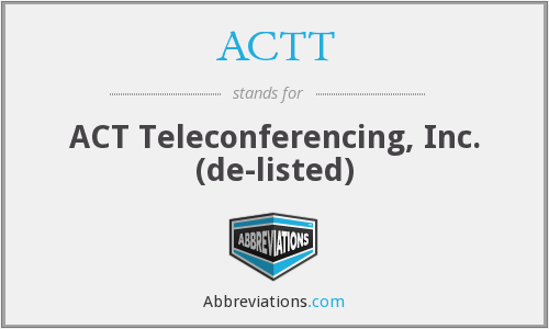 ACTT - ACT Teleconferencing, Inc.  (de-listed)
