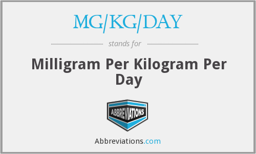 What does MG/KG/DAY stand for?