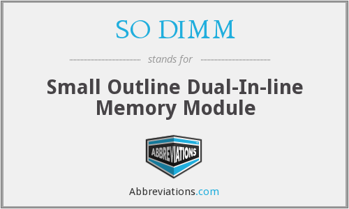 SO DIMM - Small Outline Dual-In-line Memory Module
