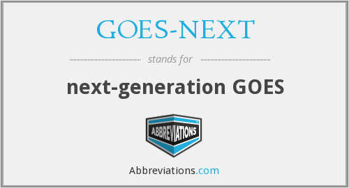 What does GOES-NEXT stand for?