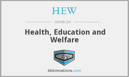 HEW - Health, Education and Welfare