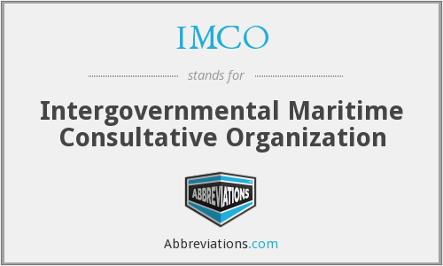 IMCO - Intergovernmental Maritime Consultative Organization