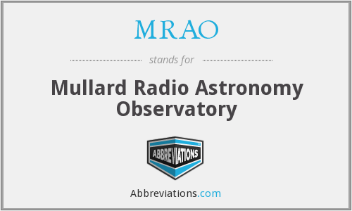 MRAO - Mullard Radio Astronomy Observatory
