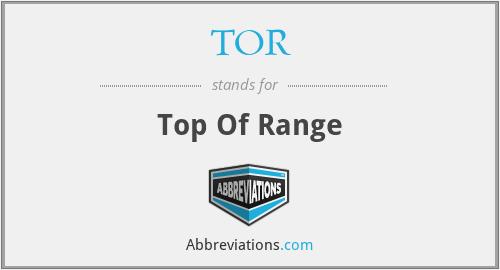TOR - Top Of Range