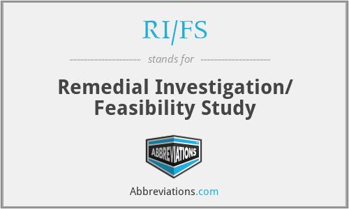 RI/FS - Remedial Investigation/ Feasibility Study