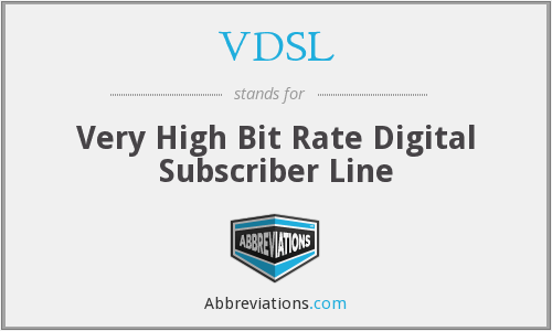 VDSL - Very High Bit Rate Digital Subscriber Line