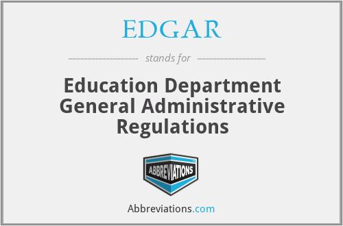 EDGAR - Education Department General Administrative Regulations