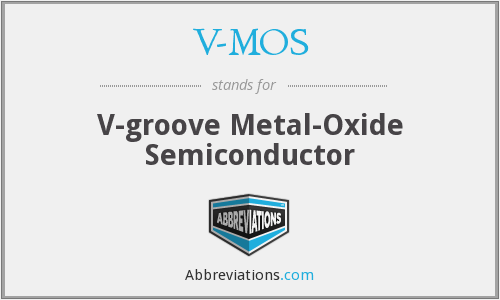 V-MOS - V-groove Metal-Oxide Semiconductor