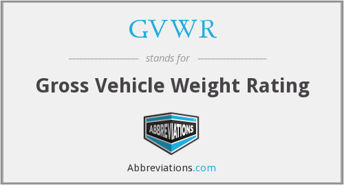 GVWR - Gross Vehicle Weight Rating