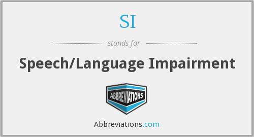 SI - Speech/Language Impairment