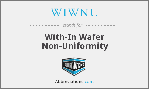 WIWNU - With-In Wafer Non-Uniformity