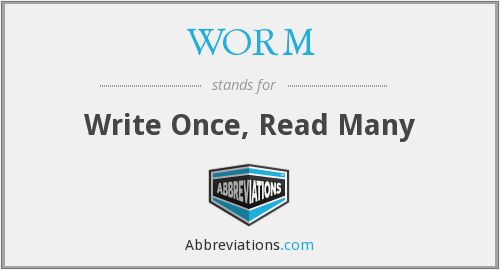 WORM - Write Once, Read Many
