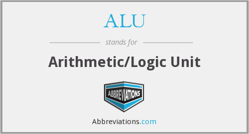 ALU - Arithmetic/Logic Unit