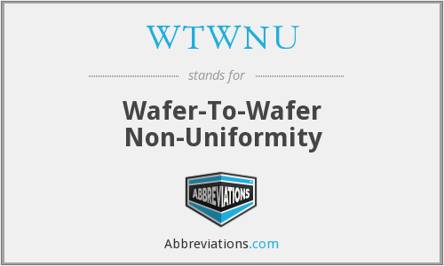 WTWNU - Wafer-To-Wafer Non-Uniformity