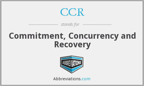 CCR - Commitment, Concurrency and Recovery