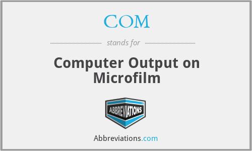 COM - Computer Output on Microfilm