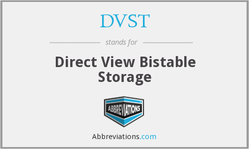 DVST - Direct View Bistable Storage