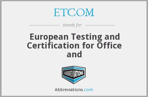 ETCOM - European Testing and Certification for Office and