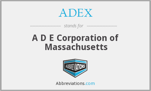 ADEX - A D E Corporation of Massachusetts
