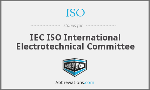 ISO - IEC ISO International Electrotechnical Committee
