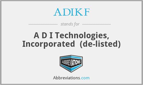 ADIKF - A D I Technologies, Inc.