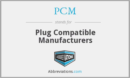 PCM - Plug Compatible Manufacturers