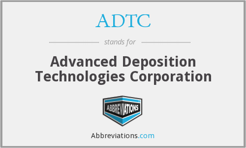ADTC - Advanced Deposition Technologies