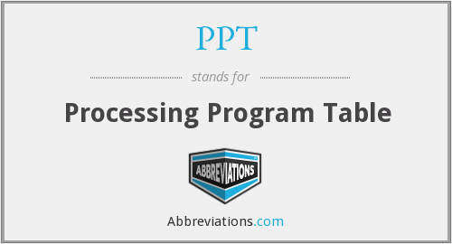 PPT - Processing Program Table