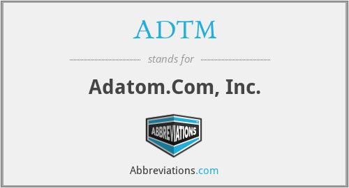 ADTM - Adatom.Com, Inc.