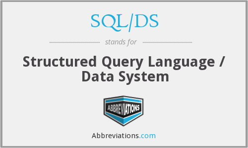 SQL/DS - Structured Query Language / Data System