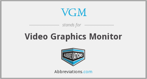 VGM - Video Graphics Monitor