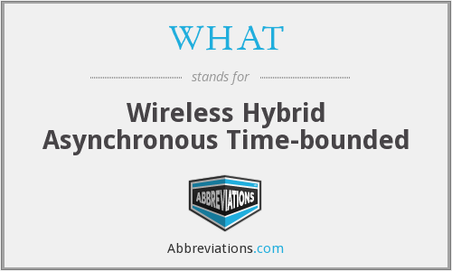 WHAT - Wireless Hybrid Asynchronous Time-bounded