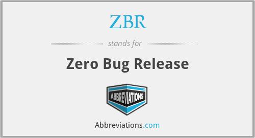 ZBR - Zero Bug Release