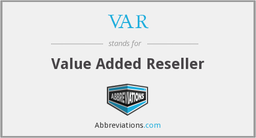 VAR - Value Added Reseller