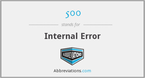 500 - Internal Error