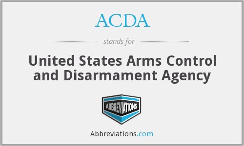 ACDA - United States Arms Control and Disarmament Agency