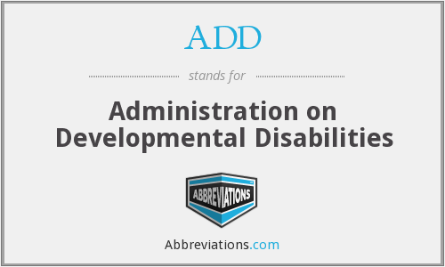 ADD - Administration on Developmental Disabilities