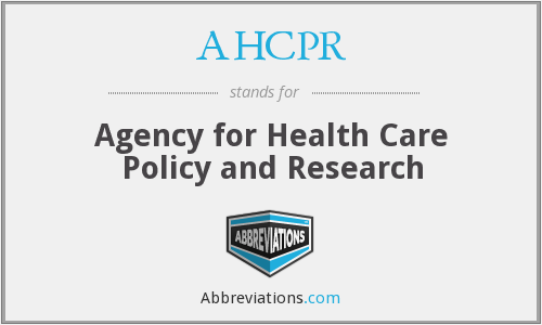 AHCPR - Agency for Health Care Policy and Research