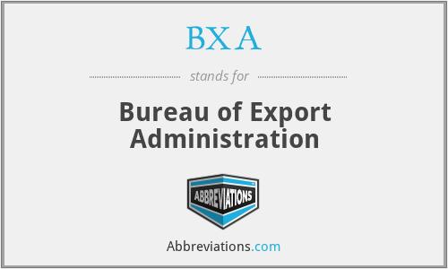 BXA - Bureau of Export Administration