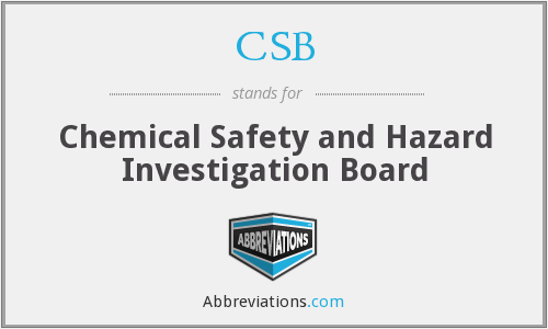 CSB - Chemical Safety and Hazard Investigation Board