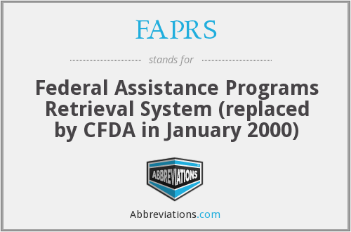 FAPRS - Federal Assistance Programs Retrieval System (replaced by CFDA in January 2000)