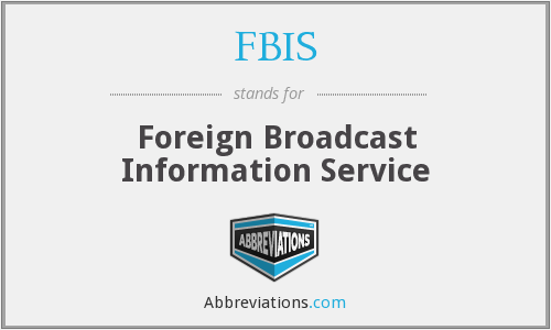 FBIS - Foreign Broadcast Information Service