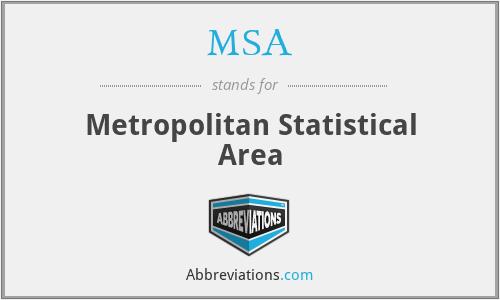 MSA - Metropolitan Statistical Area