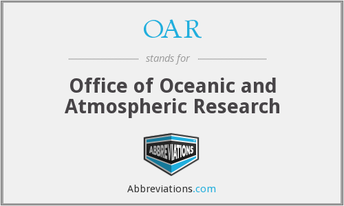 OAR - Office of Oceanic and Atmospheric Research